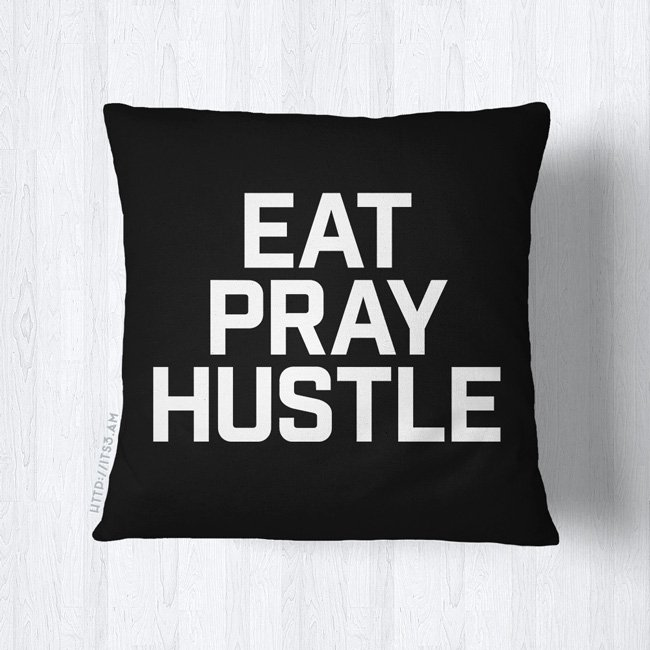Eat Pray Hustle Pillow